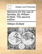 Sermons for the Use of Families. by William Enfield. the Second Edition