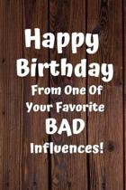 Happy Birthday From One Of Your Favorite Bad Influences!: Favorite Bad Influence Birthday Card Quote Journal / Notebook / Diary / Greetings / Apprecia
