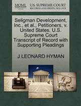 Seligman Development, Inc., Et Al., Petitioners, V. United States. U.S. Supreme Court Transcript of Record with Supporting Pleadings
