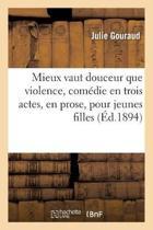 Mieux Vaut Douceur Que Violence, Com die En Trois Actes, En Prose, Pour Jeunes Filles