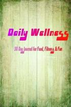 Daily Wellness: 90 Day Journal for Food, Fitness & Fun