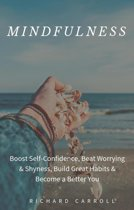 Mindfulness: Boost Self-Confidence, Beat Worrying & Shyness, Build Great Habits & Become a Better You