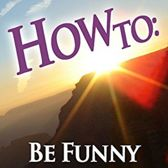 How To: Be Funny (narrated by a comedian)