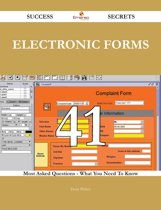 Electronic Forms 41 Success Secrets - 41 Most Asked Questions On Electronic Forms - What You Need To Know