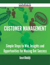 Customer Management - Simple Steps to Win, Insights and Opportunities for Maxing Out Success