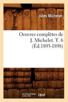 Oeuvres Completes de J. Michelet. T. 6 (Ed.1893-1898)