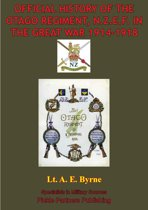Official History Of The Otago Regiment In The Great War 1914-1918 [Illustrated Edition]