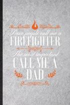 Some People Call Me a Firefighter the Most Important Call Me Dad: Funny Brave Firefighter Lined Notebook/ Blank Journal For Fireman Wife Mom, Inspirat