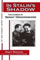 In Stalin's Shadow: Career of Sergo Ordzhonikidze