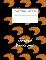 french croissant Composition Notebook: Composition Croissant Ruled Paper Notebook to write in (8.5'' x 11'') 120 pages