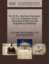 N L R B V. Morrison-Knudsen Co U.S. Supreme Court Transcript of Record with Supporting Pleadings