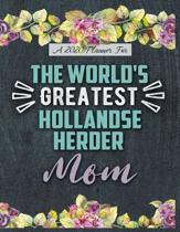 A 2020 Planner for The World's Greatest Hollandse Herder Mom: Daily and Monthly Pages, A Nice Gift for a Woman or Girl Who Loves Their Pet and Wants t