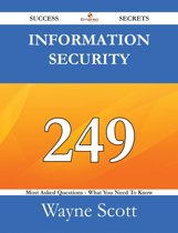 Information Security 249 Success Secrets - 249 Most Asked Questions On Information Security - What You Need To Know