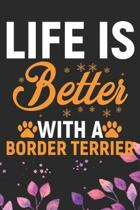 Life Is Better With A Border Terrier: Cool Border Terrier Dog Journal Notebook - Border Terrier Puppy Lover Gifts - Funny Border Terrier Dog Notebook