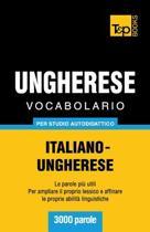 Vocabolario Italiano-Ungherese Per Studio Autodidattico - 3000 Parole