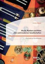 Musik, Mythen Und Riten Alter Und Moderner Gesellschaften. Eine Studie Zur Musiktherapie