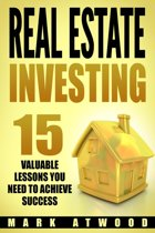 Real Estate Investing: 15 Valuable Lessons You Need To Achieve Success