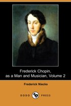 Frederick Chopin, as a Man and Musician, Volume 2 (Dodo Press)