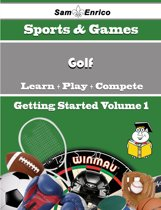 A Beginners Guide to Golf (Volume 1)