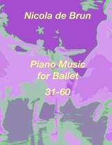 Piano Music for Ballet 31-60