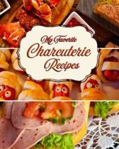 My Favorite Charcuterie Recipes