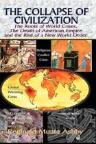 The Collapse of Civilization, the Roots of World Crises, the Death of American Empire & the Rise of a New World Order