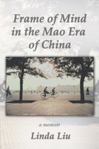 Frame of Mind in the Mao Era of China - A Memoir