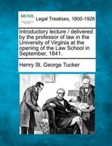 Introductory Lecture / Delivered by the Professor of Law in the University of Virginia at the Opening of the Law School in September, 1841.