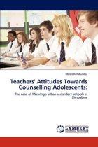 Teachers' Attitudes Towards Counselling Adolescents