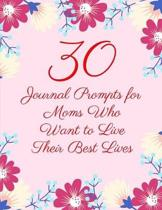 30 Journal Prompts for Moms Who Want to Live Their Best Lives