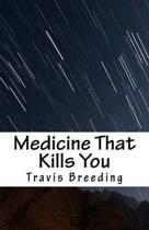 Medicine That Kills You
