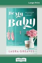 Be My Baby (16Pt Large Print Edition)