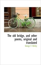 The Old Bridge, and Other Poems, Original and Translated