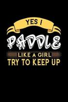 Yes I Paddle Like a Girl Try to Keep Up