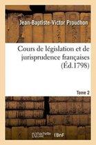 Cours de L�gislation Et de Jurisprudence Fran�aises. Tome 2