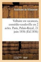 Voltaire En Vacances, Com die-Vaudeville En 2 Actes. Paris, Palais-Royal, 21 Juin 1836