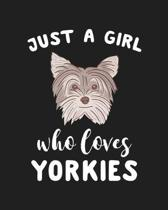 Just A Girl Who Loves Yorkies: Blank Lined Notebook to Write In for Notes, To Do Lists, Notepad, Journal, Funny Gifts for Yorkies Dog Lover
