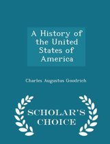A History of the United States of America - Scholar's Choice Edition