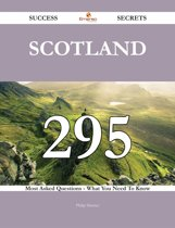 Scotland 295 Success Secrets - 295 Most Asked Questions On Scotland - What You Need To Know