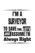 I'm A Surveyor To Save Time, Let's Just Assume I'm Always Right
