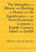 The Metaphor of Illness and Healing in Hosea and Its Significance in the Socio-Economic Context of Eighth-Century Israel and Judah