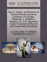 Roy D. Keehn, as Receiver of Central Mutual Insurance Company of Chicago, Petitioner, V. Charles J. Rogers, Inc. U.S. Supreme Court Transcript of Record with Supporting Pleadings