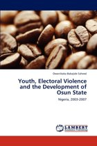 Youth, Electoral Violence and the Development of Osun State