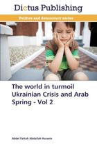 The World in Turmoil Ukrainian Crisis and Arab Spring - Vol 2