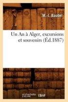 Un an � Alger, Excursions Et Souvenirs, (�d.1887)