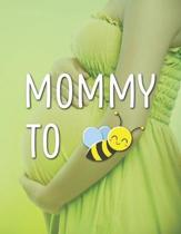 Mommy To: Pregnancy Planner And Organizer, Diary, Notebook Mother And Child