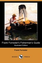 Frank Forrester's Fisherman's Guide (Illustrated Edition) (Dodo Press)