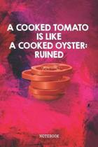A Cooked Tomato is Like a Cooked Oyster