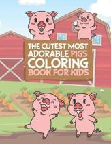 The Cutest Most Adorable Pigs Coloring Book For Kids: 25 Fun Designs For Boys And Girls - Perfect For Young Children Preschool Elementary Toddlers