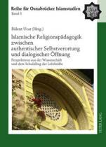 Islamische Religionspaedagogik Zwischen Authentischer Selbstverortung Und Dialogischer Oeffnung